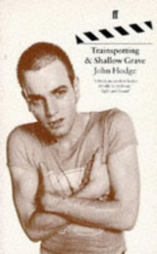 Trainspotting: & Shallow Grave: Screenplays by John Hodge