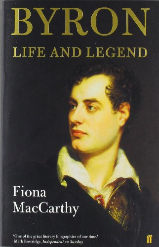 Byron: Life and Legend by Fiona MacCarthy