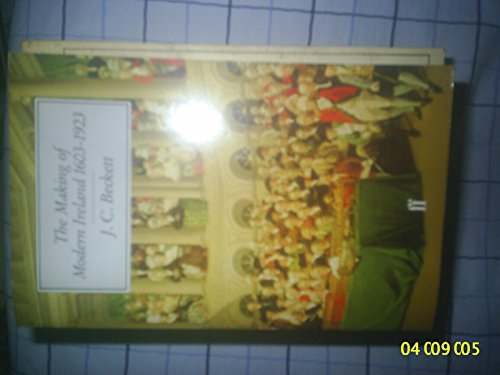 The Making of Modern Ireland, 1603-1923 By J. C. Beckett