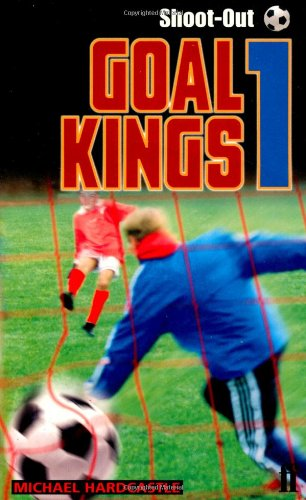Goal Kings Book 1: Shoot out By Michael Hardcastle