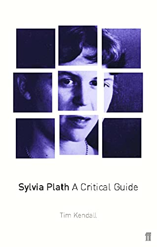 Sylvia Plath: A Critical Guide By Tim Kendall