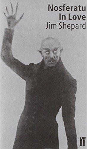 Nosferatu in Love By Jim Shepard