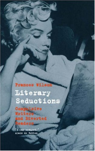 Literary Seductions By Frances Wilson