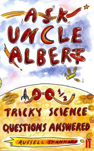 Ask Uncle Albert: 100 1/2 Tricky Science Questions Answered by Russell Stannard