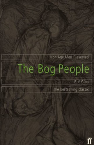 The Bog People: Iron Age Man Preserved by P.V. Glob