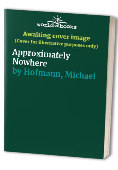 Approximately Nowhere (Faber Poetry) By Michael Hofmann