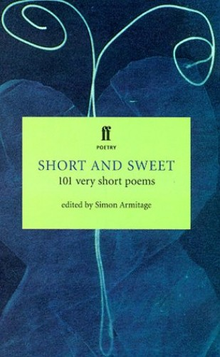 Short & Sweet: 101 Very Short Poems By Simon Armitage