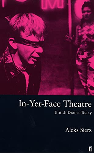 In-Yer-Face Theatre By Aleks Sierz