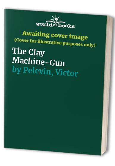 Clay Machine-Gun By Victor Pelevin