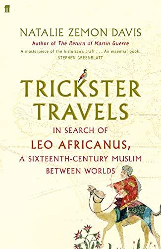 Trickster Travels: A Sixteenth-Century Muslim Between Worlds By Natalie Zemon Davis