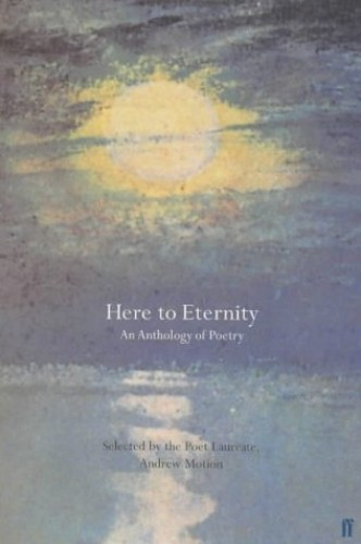 Here to Eternity By Edited by Sir Andrew Motion
