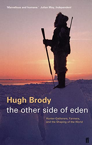 The Other Side of Eden: Hunter-gatherers, Farmers and the Shaping of the World By Hugh Brody