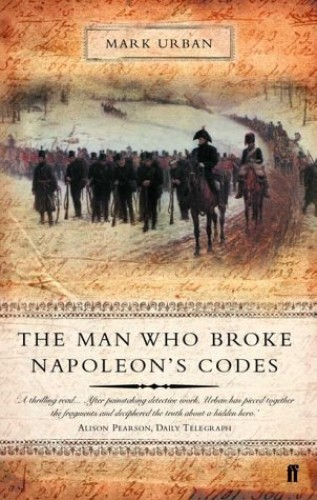 The Man Who Broke Napoleon's Codes: The Story of George Scovell by Mark Urban