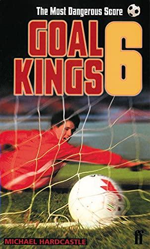 Goal Kings Book 6: The Most Dangerous Score By Michael Hardcastle