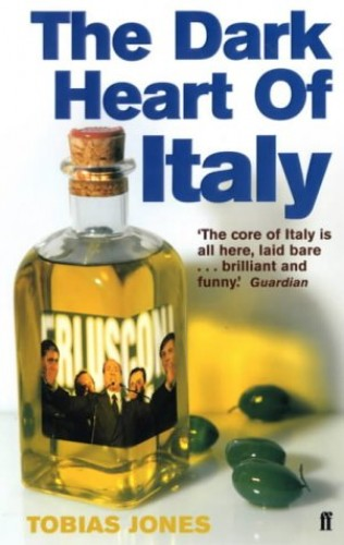 Dark Heart of Italy By Tobias Jones