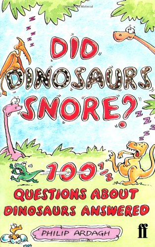 Did Dinosaurs Snore? By Philip Ardagh
