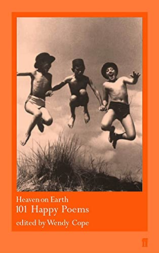 Heaven on Earth: 101 Happy Poems Edited by Wendy Cope