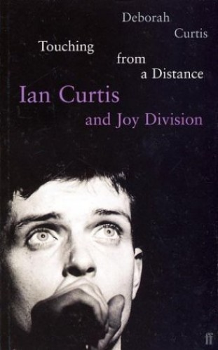 "Touching from a Distance: Ian Curtis and ""Joy Division"" by Deborah Curtis"