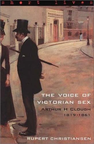 Arthur H Clough 1819-1861: the Voice of By Rupert Christiansen