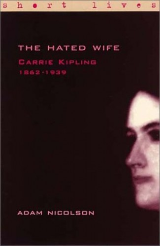 Carrie Kipling 1862-1939: the Hated Wife By Adam Nicolson
