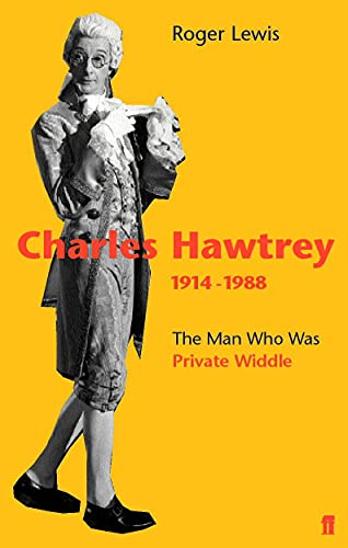 Charles Hawtrey 1914-1988: The Man Who Was Private Widdle By Roger Lewis