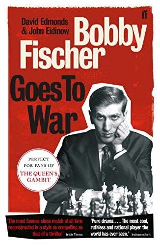Bobby Fischer Goes to War: The True Story of How the Soviets Lost the Most Extraordinary Chess Match of All Time by David Edmonds