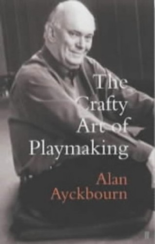 The Crafty Art of Playmaking By Alan Ayckbourn
