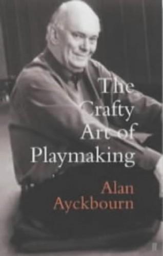 Crafty Art of Playmaking By Alan Ayckbourn