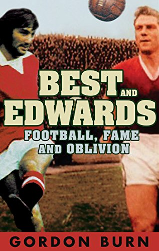 Best and Edwards: Football, Fame and Oblivion by Gordon Burn