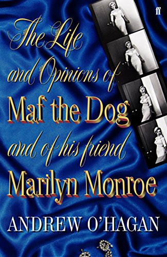 The Life and Opinions of Maf the Dog, and of his Friend Marilyn Monroe By Andrew O'Hagan