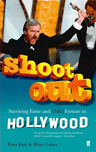 Shoot Out: Surving Fame and (Mis)Fortune in Hollywood: Surviving Fame and (Mis)Fortune in Hollywood By Peter Bart