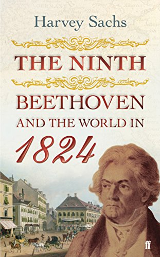 The Ninth: Beethoven and the World in 1824 by Harvey Sachs