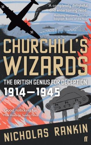 Churchill's Wizards: The British Genius for Deception 1914-1945 By Nicholas Rankin