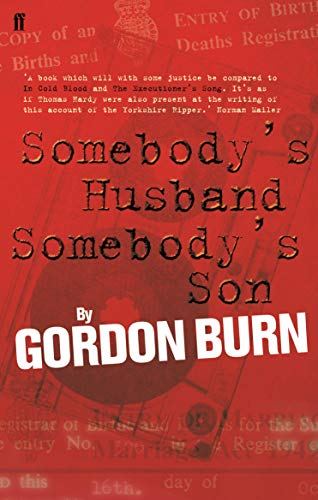 Somebody's Husband, Somebody's Son: The Story of the Yorkshire Ripper by Gordon Burn