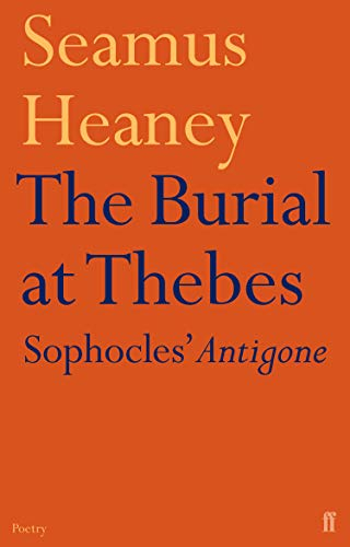 The Burial at Thebes: Sophocles' Antigone By Seamus Heaney