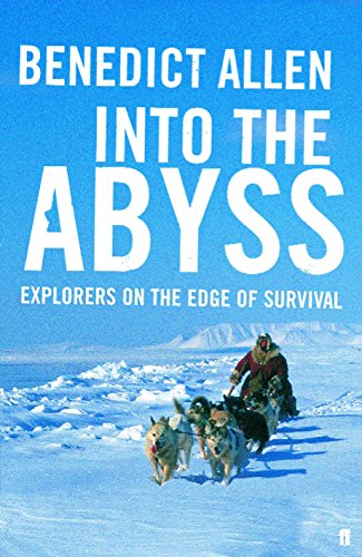 Into the Abyss By Benedict Allen