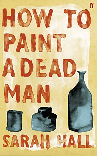 How to Paint a Dead Man By Sarah Hall (Author)