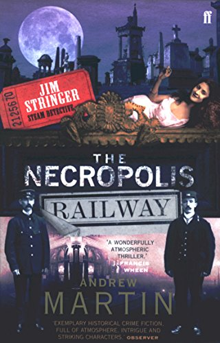 The Necropolis Railway - A Novel of Murder, Mystery and Steam (Jim Stringer) By Andrew Martin
