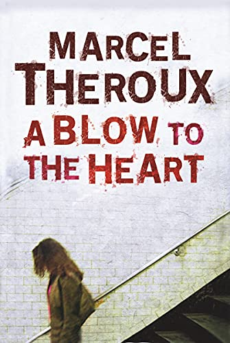 A Blow to the Heart By Marcel Theroux
