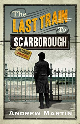 The Last Train to Scarborough By Andrew Martin