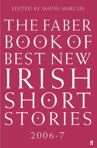 The Faber Book of Best New Irish Short Stories 2006-07 By Edited by David Marcus