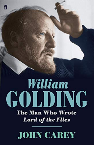 """William Golding: The Man Who Wrote """"Lord of the Flies"""" by John Carey"""
