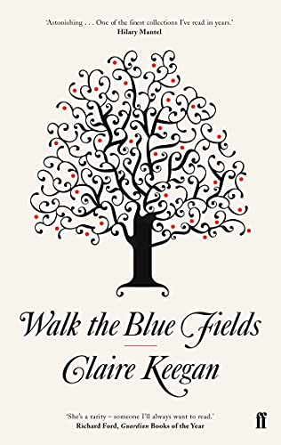 Walk the Blue Fields by Claire Keegan