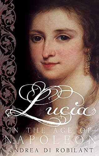 Lucia in the Age of Napoleon von Andrea di Robilant
