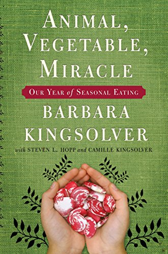 Animal, Vegetable, Miracle: Our Year of Seasonal Eating by Barbara Kingsolver