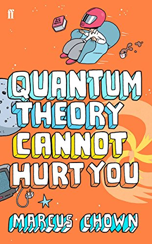 Quantum Theory Cannot Hurt You: A Guide to the Universe by Marcus Chown