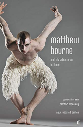 Matthew Bourne and His Adventures in Dance: Conversations with Alastair Macaulay By Matthew Bourne