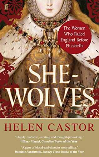 She-Wolves: The Women Who Ruled England Before Elizabeth by Helen Castor