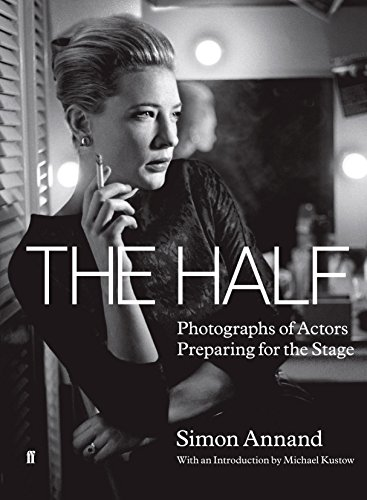 The Half: Photographs of Actors Preparing for the Stage By Simon Annand