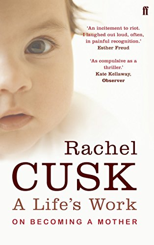 A Life's Work: On Becoming a Mother by Rachel Cusk